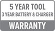 Warranty: 5 Year for Tool, 3 Year for Battery & Charger